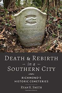 Death and Rebirth in a Southern City: Richmond's Historic Cemeteries [Paperback]